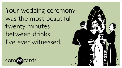 wedding-ceremony-drinks-drunk-twenty-minutes-wedding-ecards-someecards.png